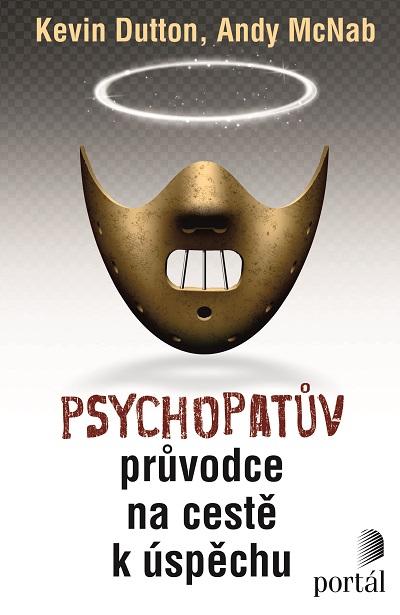 Bez psychopatických rysů bychom měli méně vůdců a hrdinů aneb návod, jak se stát hodným psychopatem 1